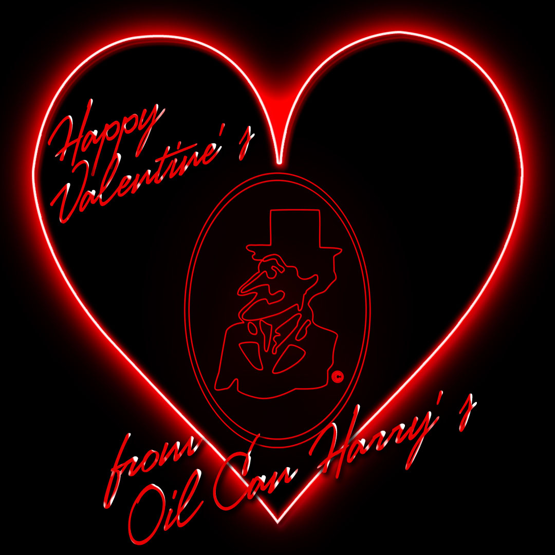 Happy Valentine's Day from Oil Can Harry's!