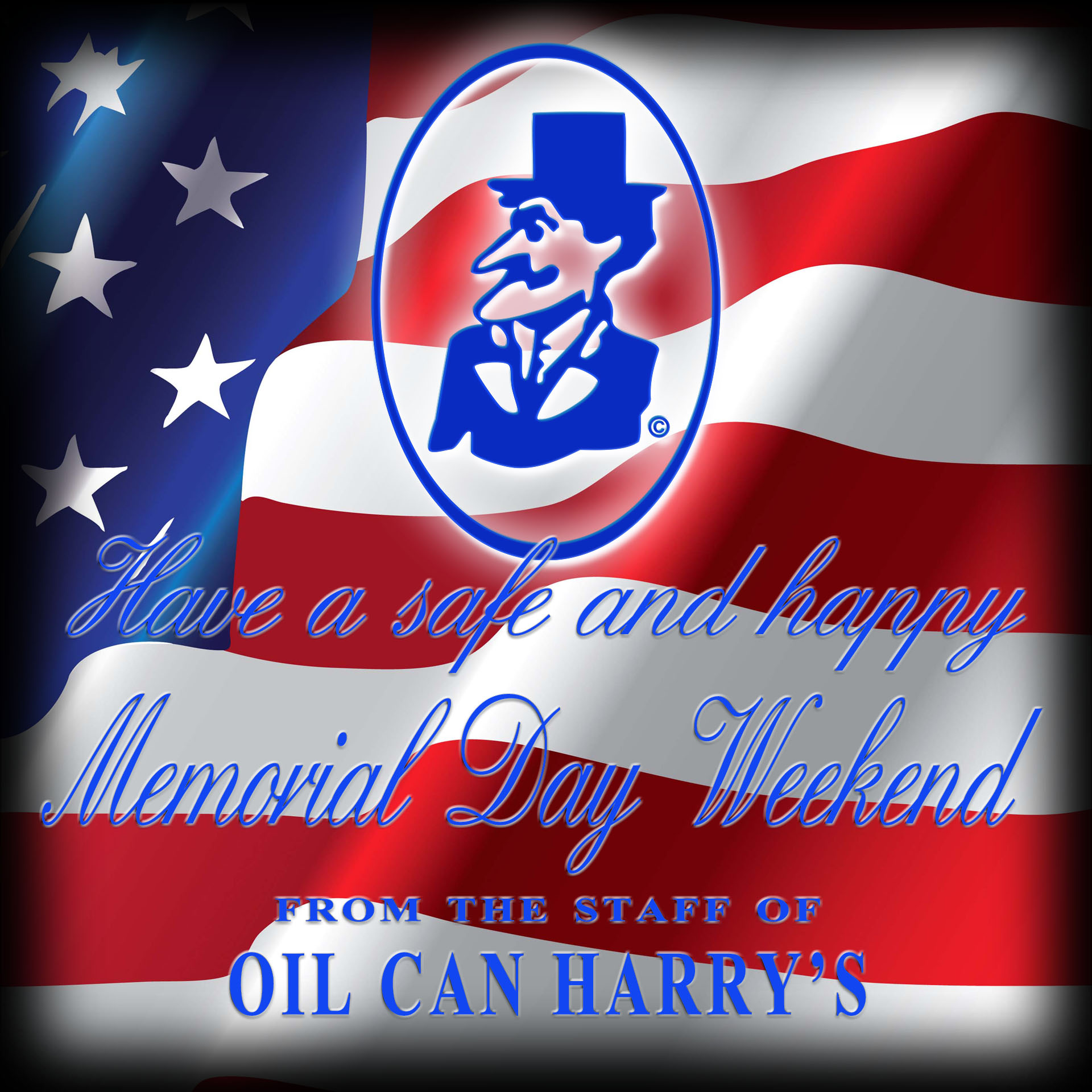 Have a Safe and Happy Memorial Day Weekend from The Staff of Oil Can Harry's!