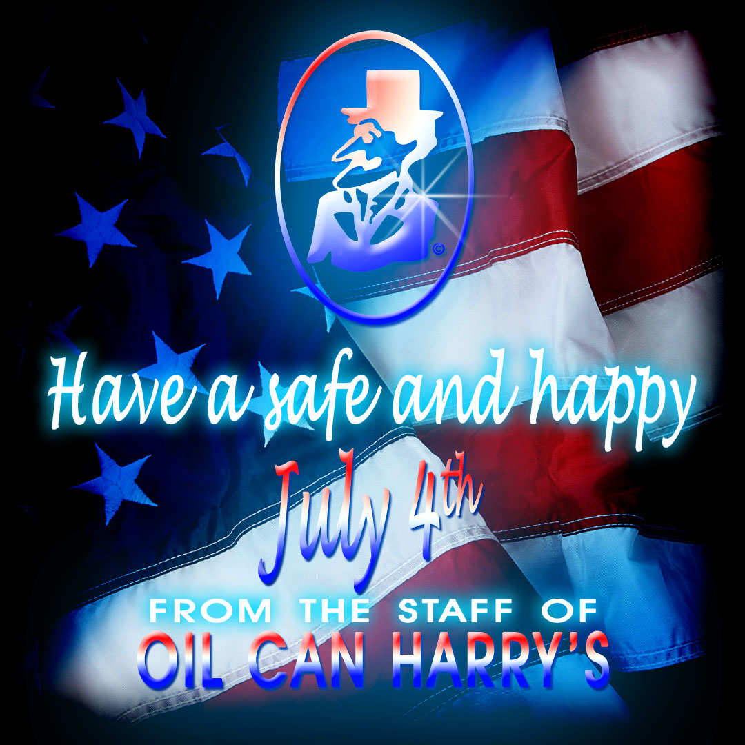 Have a Safe and Happy 4th of July from The Staff of Oil Can Harry's!
